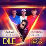 La Nueva Escuela Ft. J Alvarez – Dile (Official Remix)