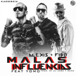 [MP3 + Letra] Alexis & Fido Ft. Yomo – Malas Influencias