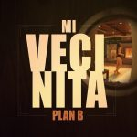 [MP3 + Letra] Plan B – Mi Vecinita