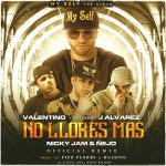MP3: Valentino Ft. J Alvarez, Nicky Jam Y Ñejo – No Llores Mas (Official Remix)
