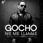 Gocho – No Me Llamas (Prod. by Santana TGB, Hyde & Jan Paul)