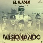 El Player Ft. Alexis, Maximus Wel, Chele, Genio El Mutante & Anonimus – Misionando (Official Remix)