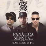 Plan B Ft. Nicky Jam – Fanática Sensual (Official Remix)