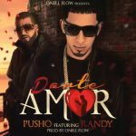 Pusho Ft. Randy – Darte Amor (Prod. by Onell Flow & OMB)