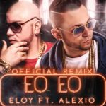 Eloy Ft. Alexio La Bestia – Eo Eo (Official Remix)