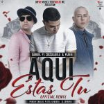 Darkiel Ft. Cosculluela & Chencho – Aquí Estas Tu (Official Remix)