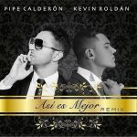 Pipe Calderon Ft. Kevin Roldan – Así Es Mejor (Official Remix)