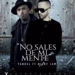 Yandel Ft. Nicky Jam – No Sales De Mi Mente