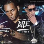 Anonimus Ft. Pusho – Dile (Prod. by DJ Urba & Rome)