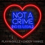 Play-N-Skillz Ft. Daddy Yankee – Not A Crime (No Es Ilegal)