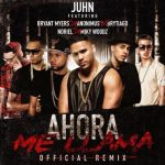 Juhn Ft. Bryant Myers, Anonimus, Brytiago, Noriel & Miky Woodz – Ahora Me Llama (Official Remix)