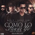 Ken-Y Ft. Nicky Jam, Arcangel & Zion – Como Lo Hacia Yo (Official Remix)
