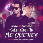 Ozuna Ft. Arcangel – Dile Que Tu Me Quieres (Official Remix)