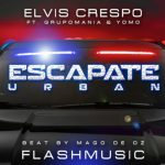 Elvis Crespo Ft. Grupo Mania & Yomo – Escapate (Urban Remix)