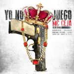 MC Ceja Ft. Bryant Myers, Anonimus, Polakan, Lyan, Benyo El Multi & Jhoan Joe – Yo No Juego