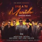 DM Ft. Bryant Myers, Brytiago, Miky Woodz, Eloy, Lyan, Juhn & Lary Over – Dile A Tu Marido (Remix)