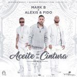 Mark B Ft. Alexis Y Fido – Aceite En La Cintura (Official Remix) (LETRA)
