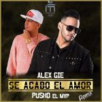 Alex Gie Ft. Pusho – Se Acabó El Amor (Official Remix)