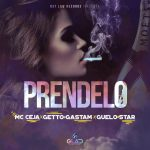 MC Ceja Ft. Getto, Gastam & Guelo Star – Préndelo