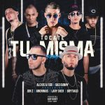 Alexis y Fido Ft. Bad Bunny, Lary Over, Brytiago, Anonimus & Jon Z – Tocate Tu Misma (Official Remix)