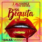 J Alvarez Ft. Tito Nieves – Esa Boquita (Salsa Version)