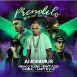 Anonimus Ft. Darell, Brytiago, Lary Over & Ñengo Flow – Prendelo (Official Remix)