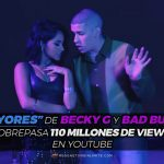 """Mayores"" De Becky G y Bad Bunny Sobrepasa 110 Millones De Views En YouTube"