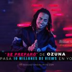 """Se Preparó"" De Ozuna Sobrepasa 10 Millones De Views En YouTube"