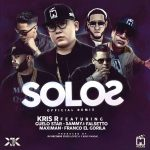 Kris R Ft. Guelo Star, Maximan, Franco El Gorila & Sammy Y Falsetto – Solos (Remix)