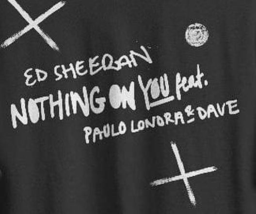 Ed Sheeran - Nothing On You (feat. Paulo Londra & Dave)